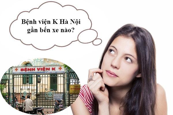 Nhiều người bệnh thắc mắc không biết bệnh viện K Hà Nội gần bến xe nào