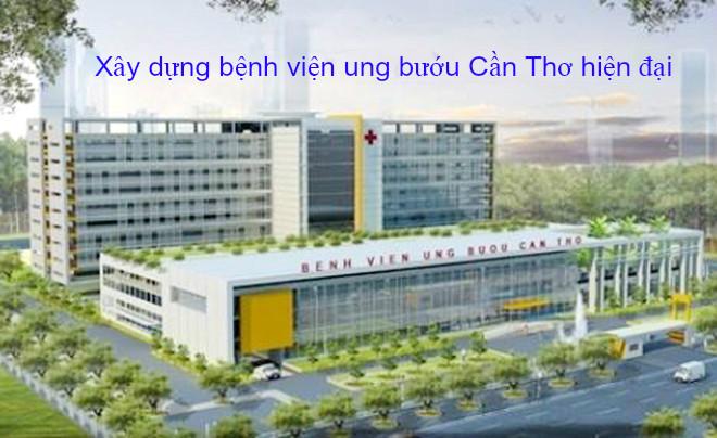 Xây dựng bệnh viện Ung bướu cần thơ quy mô lớn
